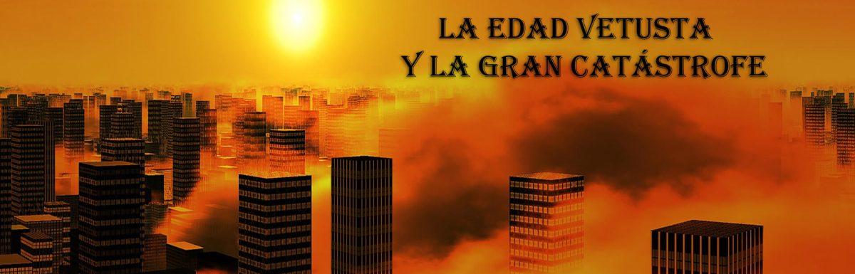 Contexto Histórico (2) : La Edad Vetusta y la Gran Catástrofe