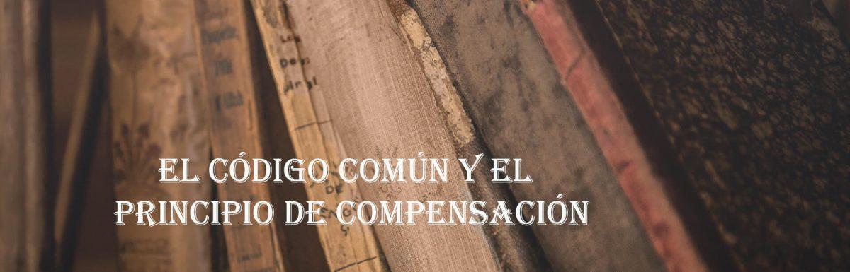 Contexto (4) : El Código Común y el Principio de Compensación.