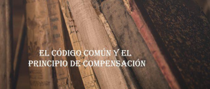 CONTEXTO (4) : EL CÓDIGO COMÚN Y EL PRINCIPIO DE COMPENSACIÓN