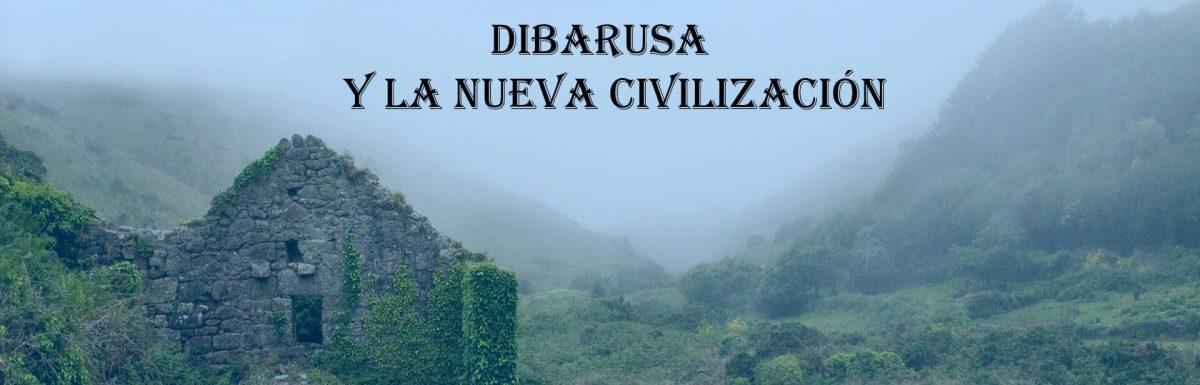 Contexto Histórico (3) : Dibarusa y la Nueva Civilización