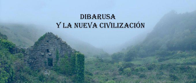 Dibarusa y la nueva civilización
