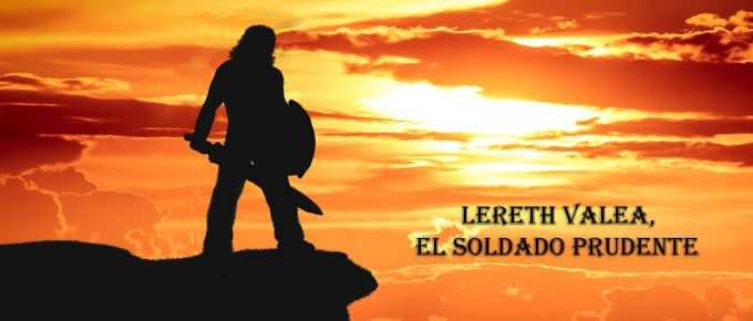 LERETH VALEA, EL SOLDADO PRUDENTE