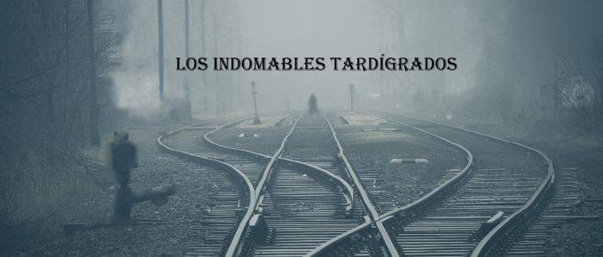 CONTEXTO (2) : LOS INDOMABLES TARDÍGRADOS