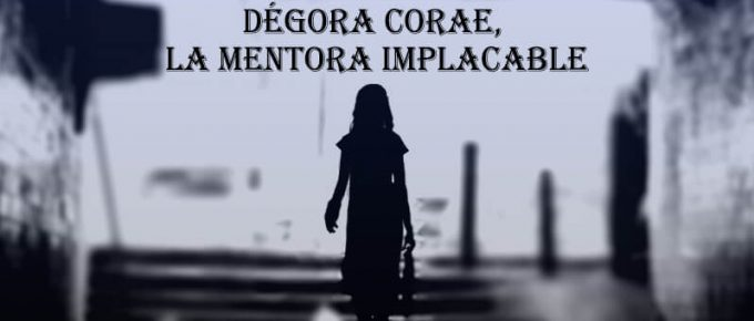 Dégora Corae, la poderosa mentora.