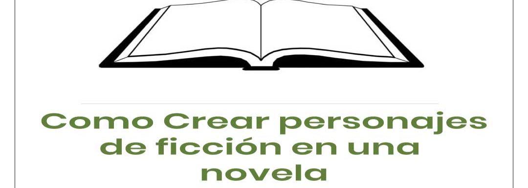 Cómo crear personajes en una novela de ficción