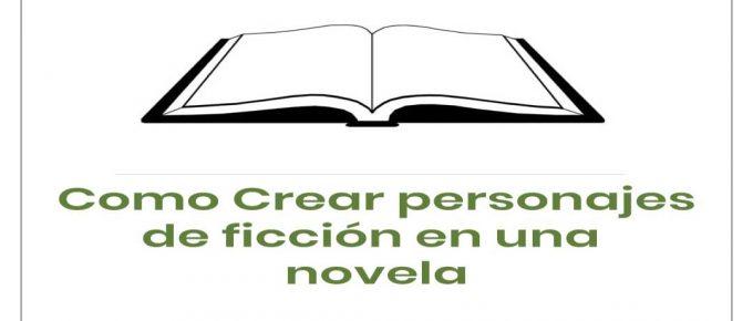 CÓMO CREAR PERSONAJES DE FICCIÓN en una novela
